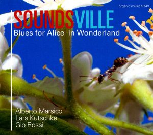 "Soundsville ""Blues For Alice In Wonderland"", Organic Records 2011"