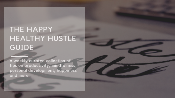 The happy healthy hustle guide - a weekly dose of mindful productivity