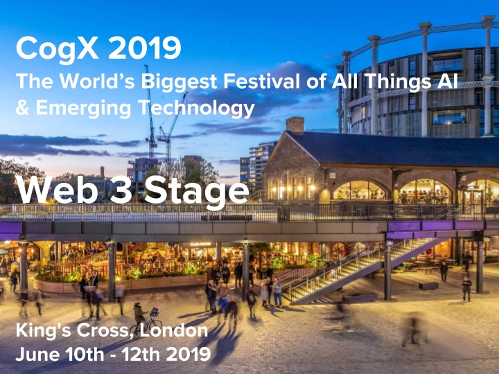 CogX 2019 - - London | 10th-12th June -We are thrilled to be hosting the smartest minds building the Web 3 ecosystem once again at CogX 2019.