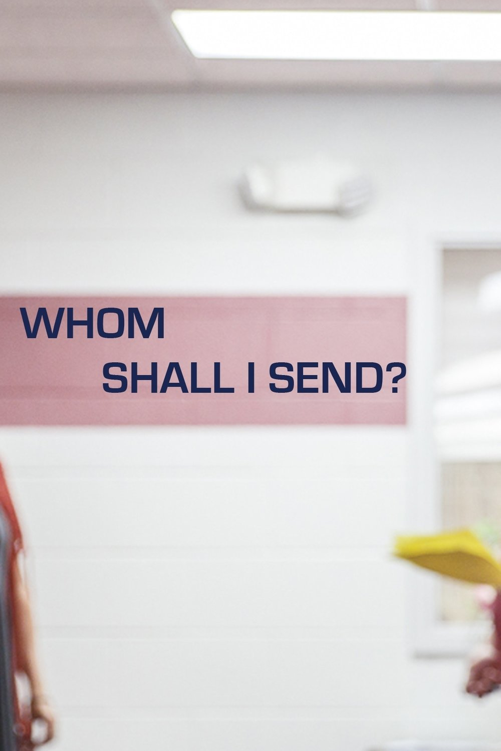 Whom Shall I Send?   IN PRODUCTION