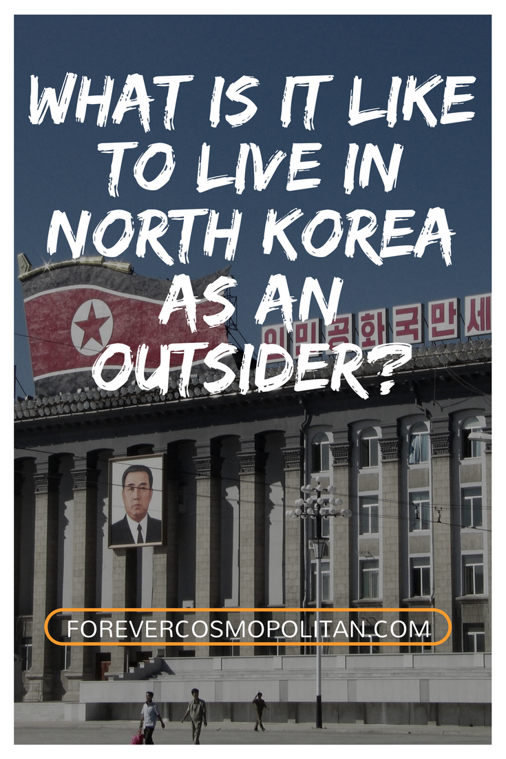 What is it like to live in North Korea as an outsider