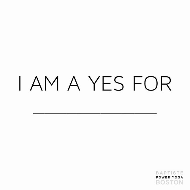 """When being a yes, you're someone who is standing positively for what's happening in your life, and what you want to have happen in your future⠀ —⠀ What are you a yes for?""⠀ ⠀ Photo credit @baptistepoweryogaboston⠀"