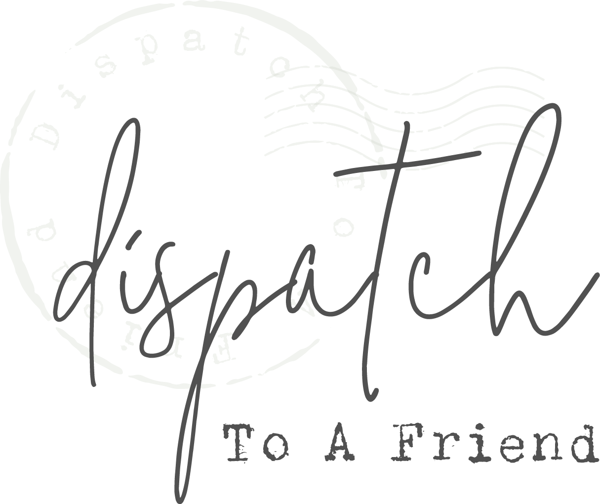 Dispatch to a Friend