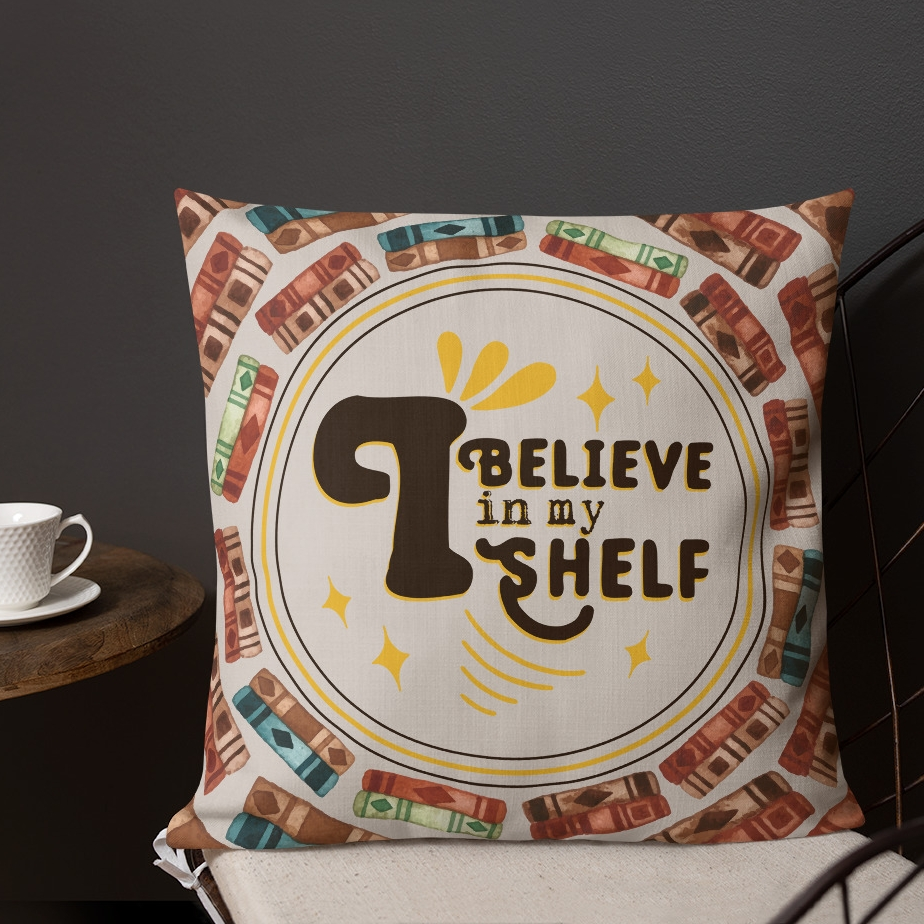 believe in my shelf self pillow for book lover books (6).jpg