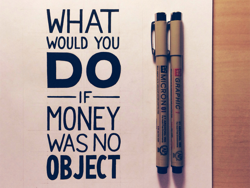 what-would-you-do-if-money-was-no-object-600x800.jpg