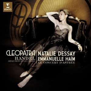 Handel: Cleopatra, Arias from Giulio CesareNatalie Dessay (soprano), Sonia Prina (contralto), Stephen Wallace (countertenor)Le Concert d'Astrée, Emmanuelle Haïm Erato, 2011 -