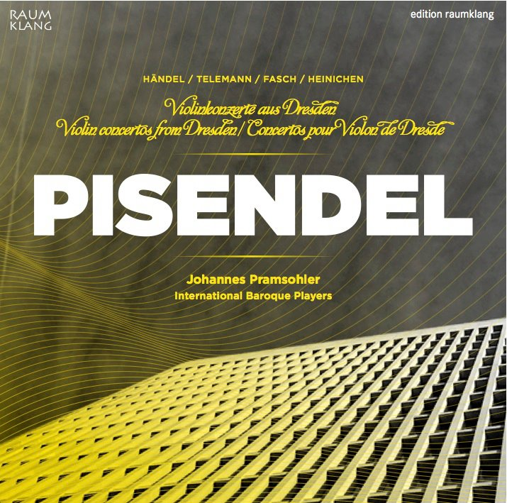 Pisendel: Violin concertos from DresdenJohannes Pramsohler / International Baroque PlayersRaum klang, 2012 -