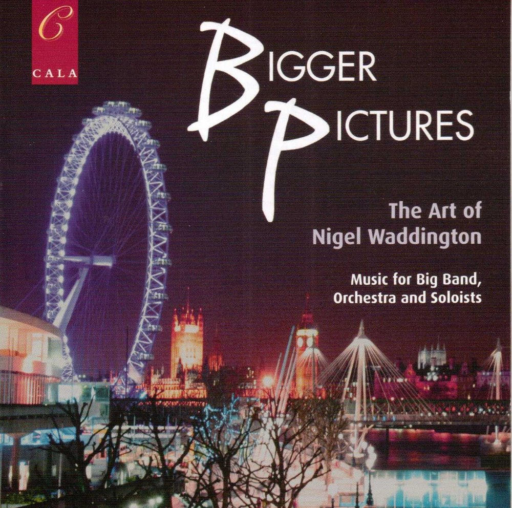 Bigger Pictures: The Art of Nigel WaddingtonNigel Waddington Jazz OrchestrACala, 2010 -