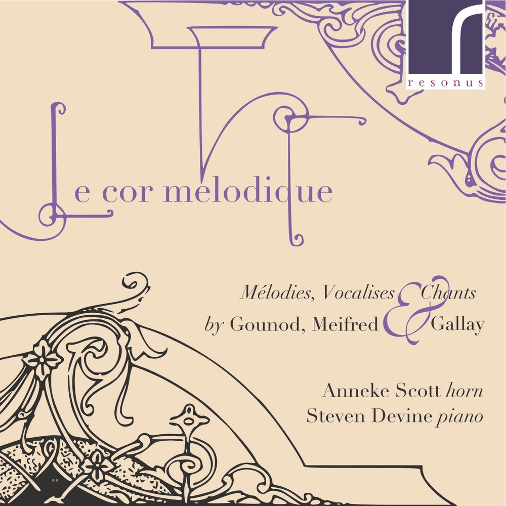 Le cor mélodique: Mélodies, Vocalises & Chants by Gounod, Meifred & Gallay. Anneke Scott (horns) and Steven Devine (piano). Resonus Classics, November 2018. -