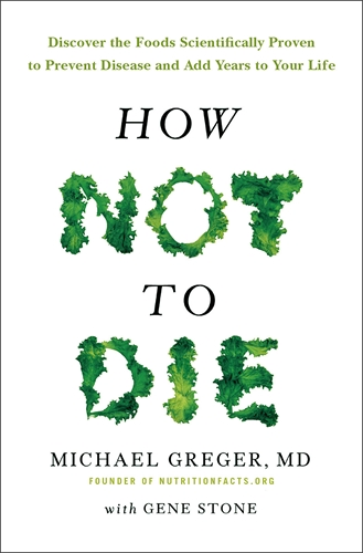 How Not to Die<br>(Dr. Michael Greger,<br>with Gene Stone)