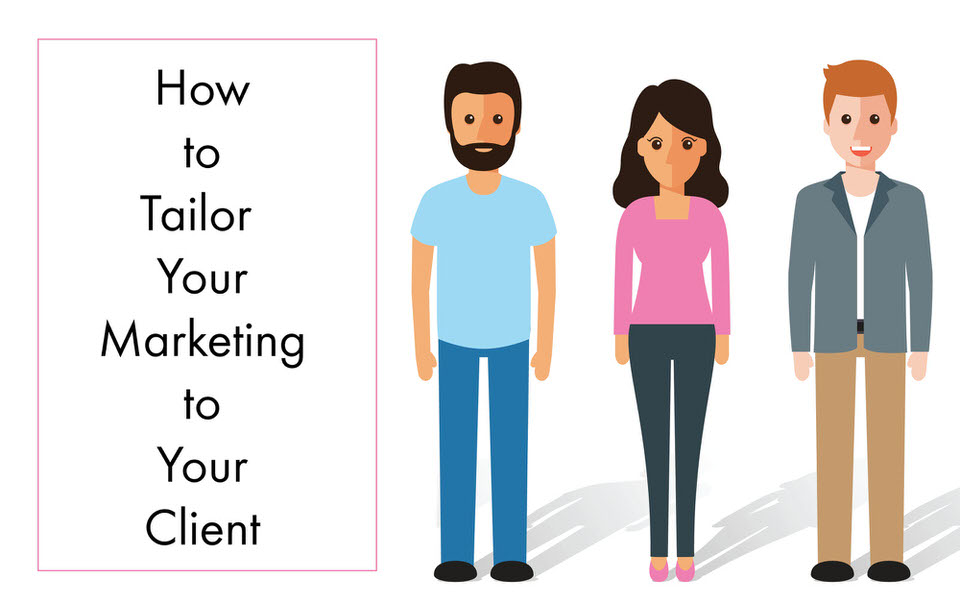 How to Tailor Your Marketing to Your Client