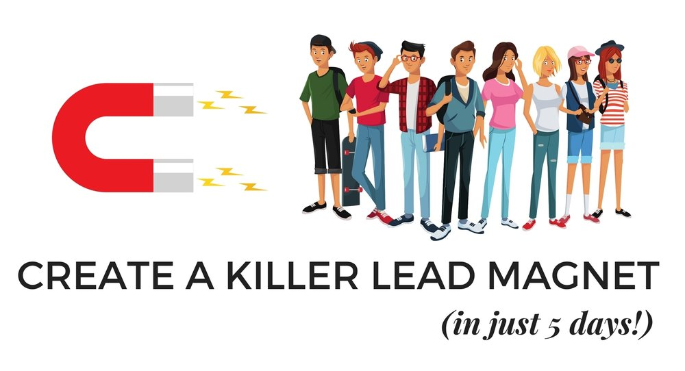 5 DAYS TO CREATING A KILLER LEAD MAGNET.jpg