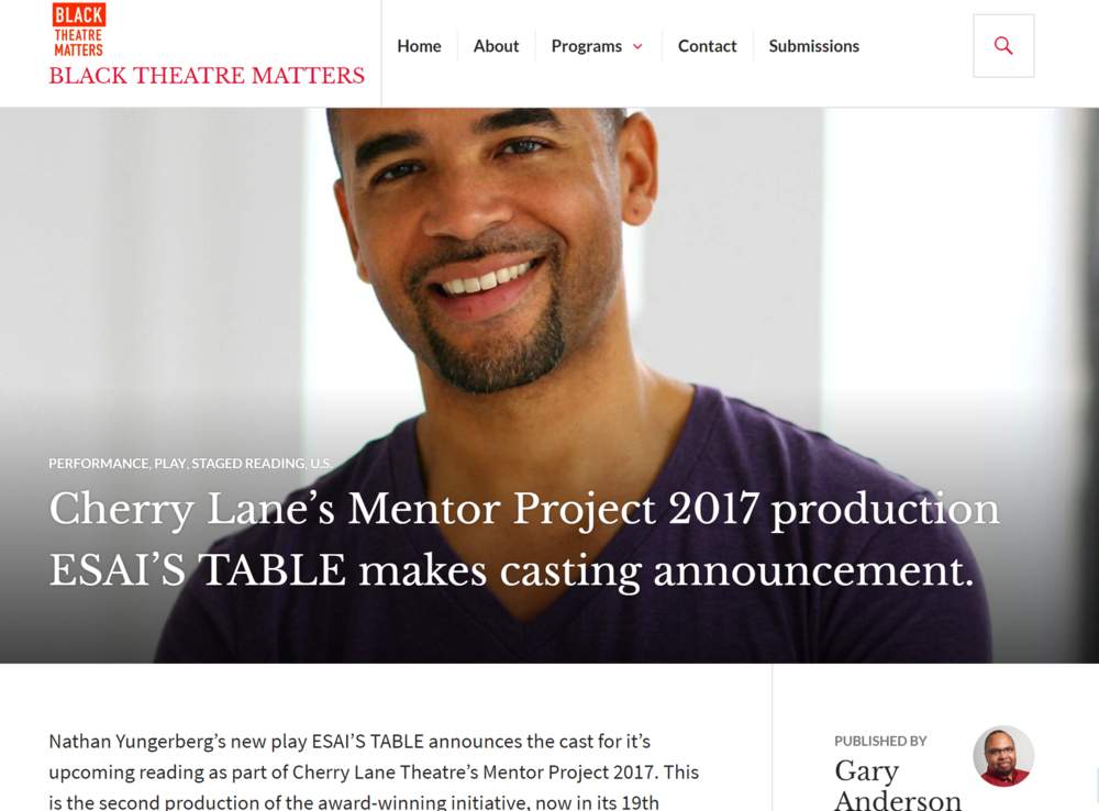 Black Theatre Matters - Nathan Yungerberg's new play ESAI'S TABLE announces the cast for it's upcoming reading as part of Cherry Lane Theatre's Mentor Project 2017. This is the second production of the award-winning initiative, now in its 19th season. (click on image for full article)