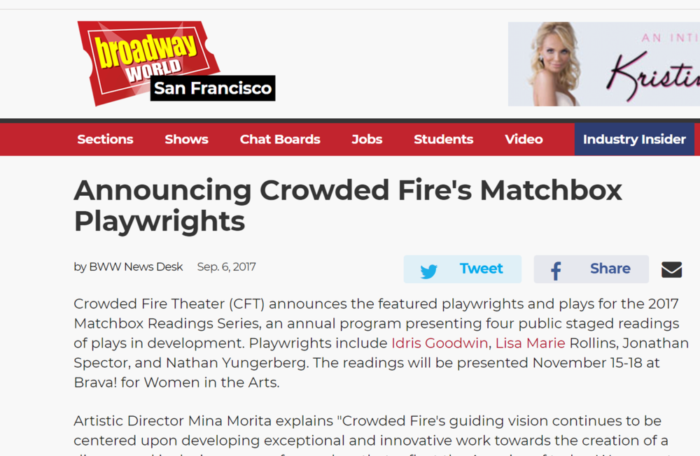 Broadway World - Crowded Fire Theater (CFT) announces the featured playwrights and plays for the 2017 Matchbox Readings Series, an annual program presenting four public staged readings of plays in development. Playwrights include Idris Goodwin, Lisa Marie Rollins, Jonathan Spector, and Nathan Yungerberg. The readings will be presented November 15-18 at Brava! for Women in the Arts. (click on image for full article)