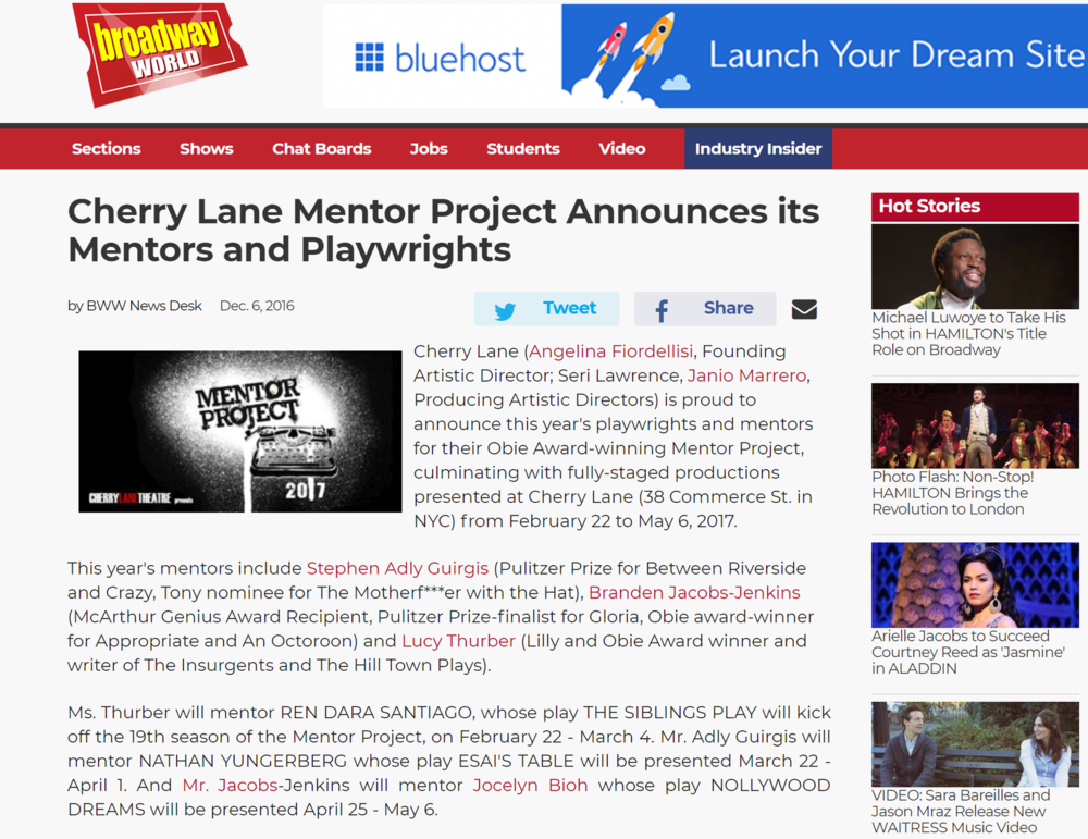 Broadway World - Cherry Lane (Angelina Fiordellisi, Founding Artistic Director; Seri Lawrence, Janio Marrero, Producing Artistic Directors) is proud to announce this year's playwrights and mentors for their Obie Award-winning Mentor Project, culminating with fully-staged productions presented at Cherry Lane (38 Commerce St. in NYC) from February 22 to May 6, 2017. (click on image for full article)