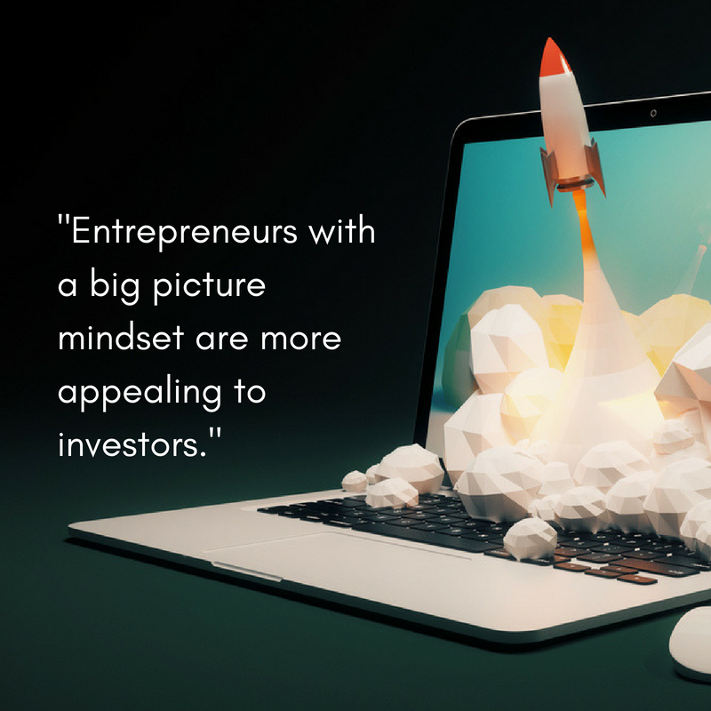 Entrepreneurs with a big picture mindset tend to have a solid likelihood of success, meaning they'll be more appealing to investors..png