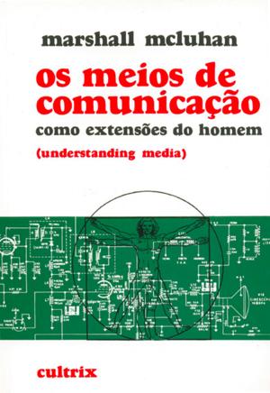 2 )OS MEIOS DE COMUNICAÇÃO COMO EXTENSÕES DO HOMEM – MARSHALL MCLUHAN