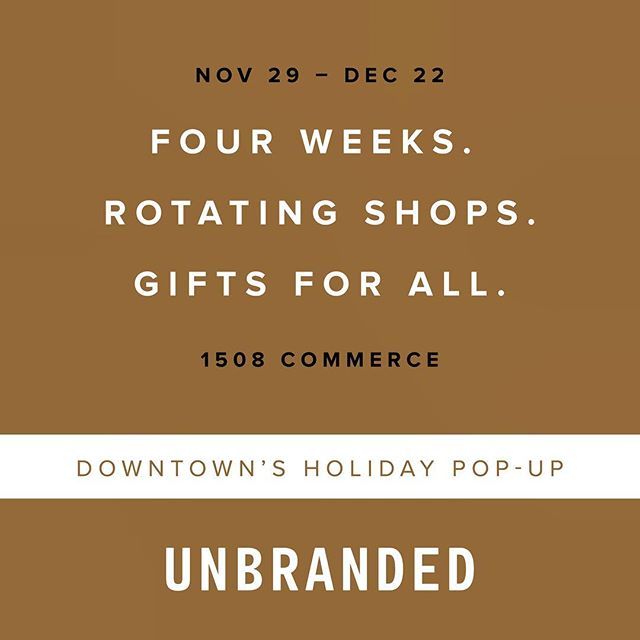 Unbranded is back for the holidays!! We're bringing you four weeks of shopping from great local shops, each week with a different set of vendors to shop from. Unbranded kicks off this Thursday - be sure to join us! Unbranded is located at 1508 Commerce Street, Thursdays - Saturdays from 11:00am - 7:00pm.