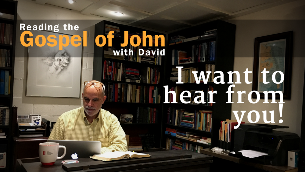 Thanks so much for reading the Gospel of John with me, and for taking a couple minutes to fill out this brief survey. I'm grateful in advance: I will take your feedback seriously, and I look forward to hearing from you! -David
