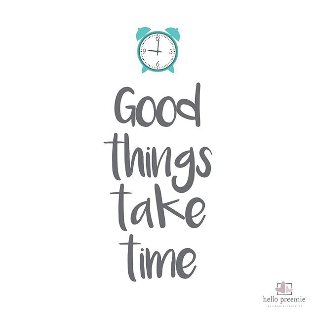 "Indeed, they do.  As my grandmother always said, ""Patience is a virtue!"" Everyone still in the NICU, and everyone at home with a new preemie - hang in there! Good things really do take time.  #goodthingstaketime #hanginthere  #preemie #nicu #NICUInspiration #NICUhope #preemiewarrior #preemiestrong #preemiepride"