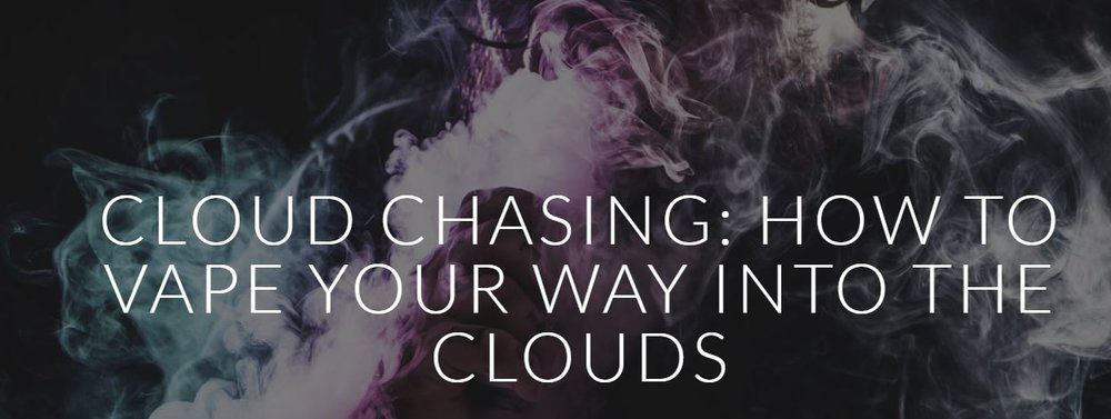 Cloud Chasing: How to Vape Your Way into the Clouds