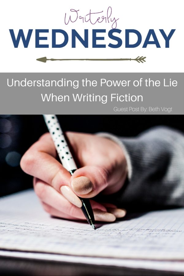 Understanding the Power of the Lie in Fiction Beth Vogt