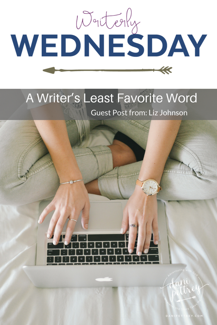 A Writer's Least Favorite Word Liz Johnson