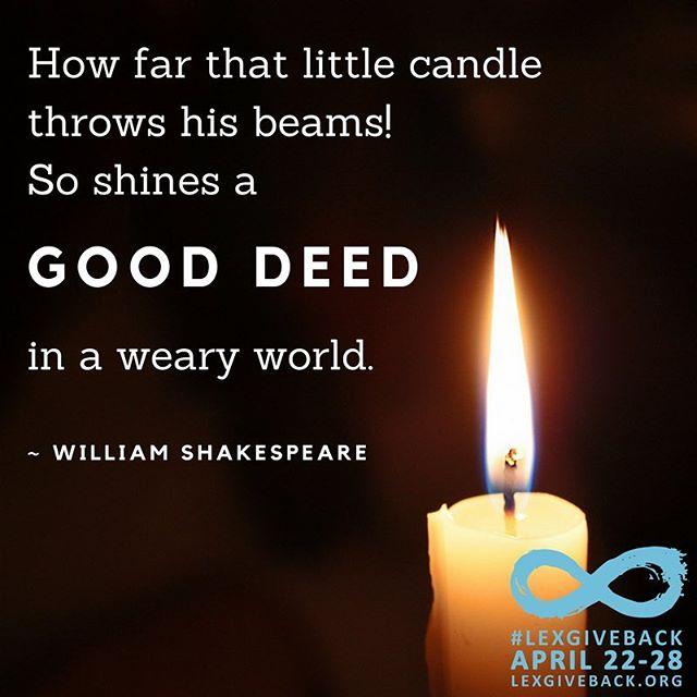 """How far that little candle throws his beams! So shines a good deed in a weary world."" ~ William Shakespeare #MotivationMonday #LEXGIVEBACK #sharethelex"