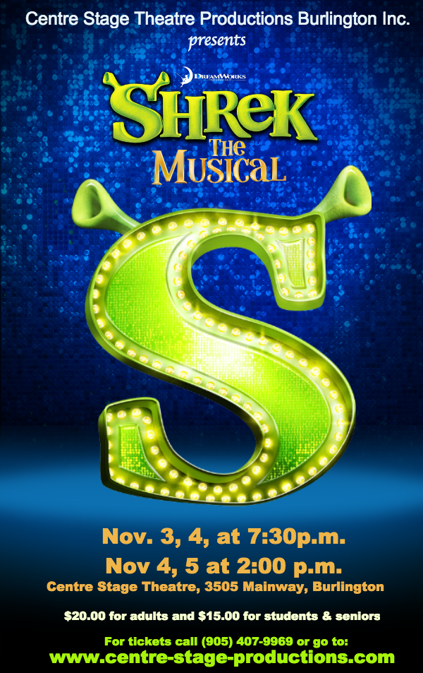 Centre Stage Productions Burlington Inc. presents Shrek the Musical. Nov. 3, 4, at 7:30 p.m. and Nov 4, 5 at 2:00 p.m. at Centre Stage Theatre, 3505 Mainway, Burlington. are $20.00 for adults and $15.00 for students and seniors. For tickets call (905) 407-9969 or order online at www.centre-stage-productions.com