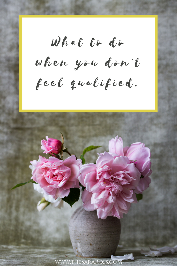 What to do when you don't feel qualified. | thesaraross.com
