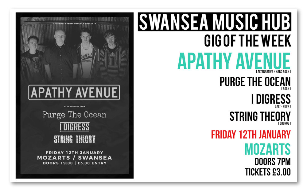 Our gig of the week this week is a feast of local, young & upcoming talent in the form of  Apathy Avenue ,  Purge The Ocean ,  I Digress  and  String Theory . At just three pound entry, it's a great opportunity to head out and support live original music in Swansea.  Following the release of their single Rise Above in December 2017, local band Apathy Avenue headline Mozarts this Friday for what will be undoubtably a great set. Support slots come from Pontadawe rockers Purge The Ocean, Swansea alt-rockers I Digress and Grunge band String Theory (who formed in just October 2017!)  Tickets £3.00 on the door - doors at 7pm.