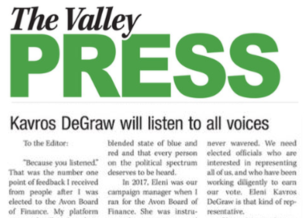 "Letter to the Editor, Avon Board of Finance Member: Kavros DeGraw Will Listen to All Voices - ""We need elected officials who are interested in representing all of us, and who have been working diligently to earn our vote."" Valley Press, October 25, 2018. READ MORE …"
