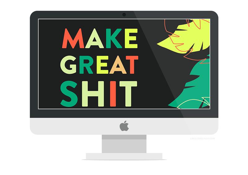 make-great-shit-wallpaper