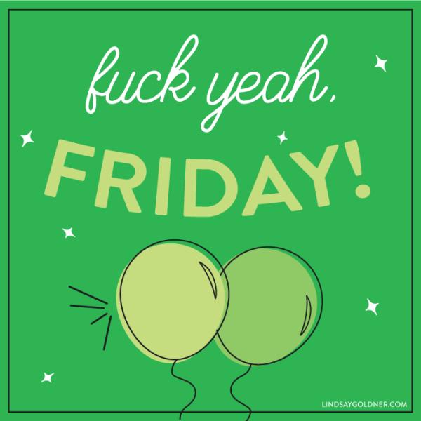 Fuck Yeah Friday 02 | Lindsay Goldner