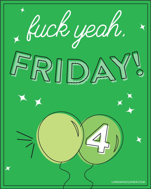 Fuck Yeah, Friday! // Lindsay Goldner Creative