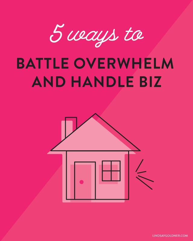 5 Ways to Battle Overwhelm and Take Care of Business! via Lindsay Goldner Creative