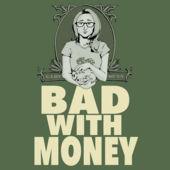 Bad With Money.jpg