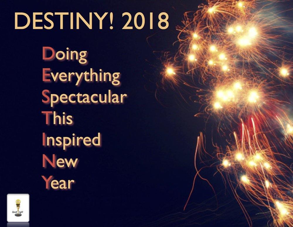 Happy New Year! - Let nothing hold you back from your God-given purpose. Do exactly what you're supposed to do. Be great. Be spectacular. Be victorious. Your DESTINY is right in front of you. Go for it!