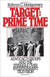 Target: Prime Time - Advocacy Groups and the Struggle Over Entertainment Television    Kathryn Montgomery. Oxford University Press, 1989.