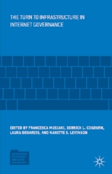 The Turn to Infrastructure in Internet Governance    Edited by Francesca Musiani, Derrick L. Cogburn, Laura DeNardis, and Nanette S. Levinson. Palgrave Macmillan, 2016.