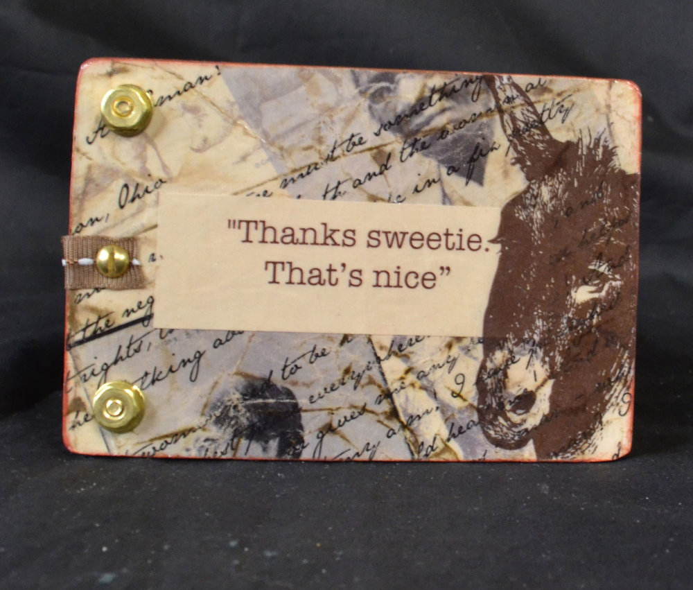 "Cheryl Mahowald, ""Thanks Sweetie, That's Nice,"" Mixed, 2016, Newton, WI"