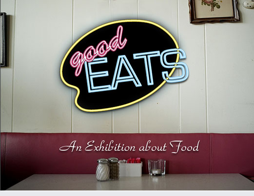 Good Eats 2012: An Exhibit About Food