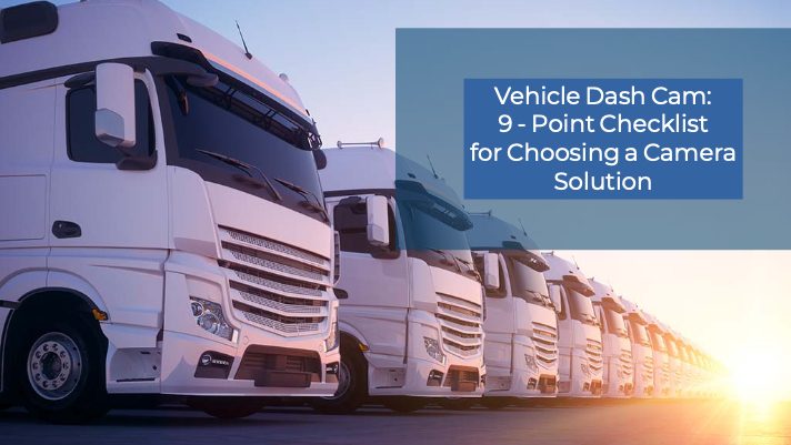 - Choosing the right camera solution for your commercial vehicles is an important decision. It can be difficult to decide which solution is the best fit for your fleet.We know how important it is to get the features you need without paying for a lot of extras that you'll never use. That's why we created this 9-point checklist to help you make the right choice for business.