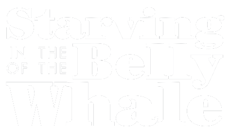 Starving in the Belly of the Whale
