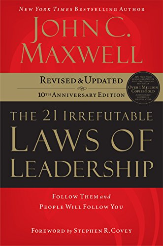 The 21 Irrefutable Laws of Leadership: John C. Maxwell