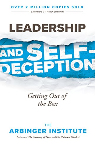 Leadership and Self-Deception: The Arbinger Institute