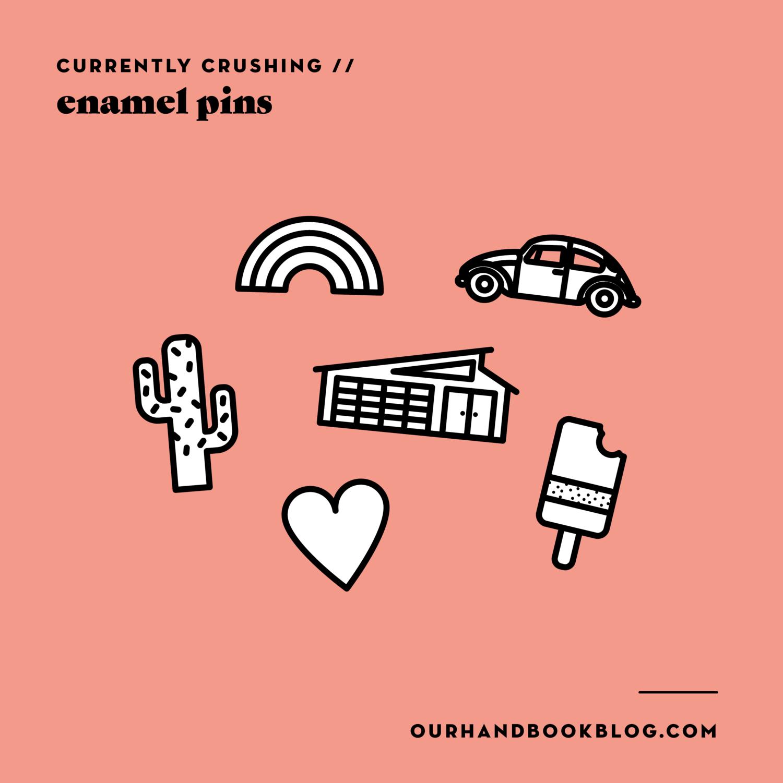 currently crushing: enamel pins  — our handbook