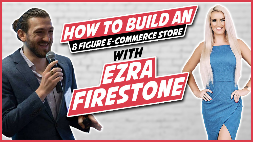 How to build an 8 figure E-Commerce store with Ezra Firestone.jpg