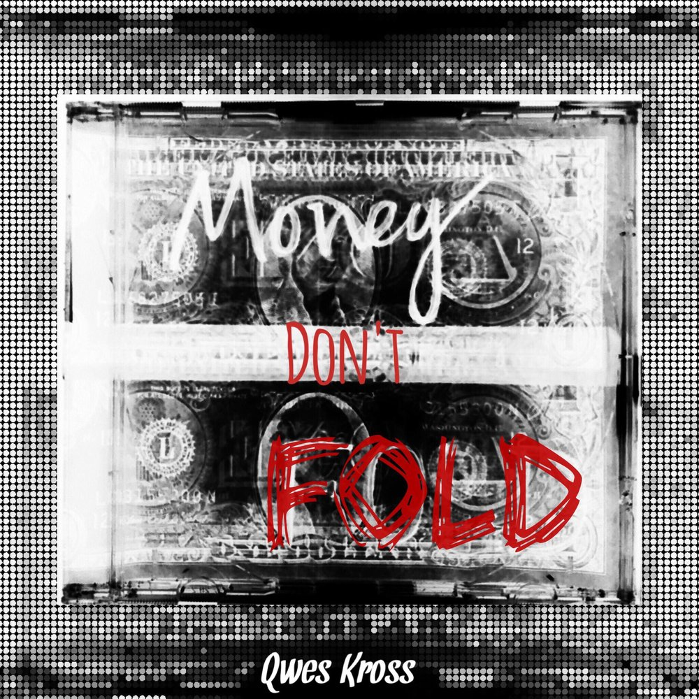Qwes Kross- Money Don't Fold