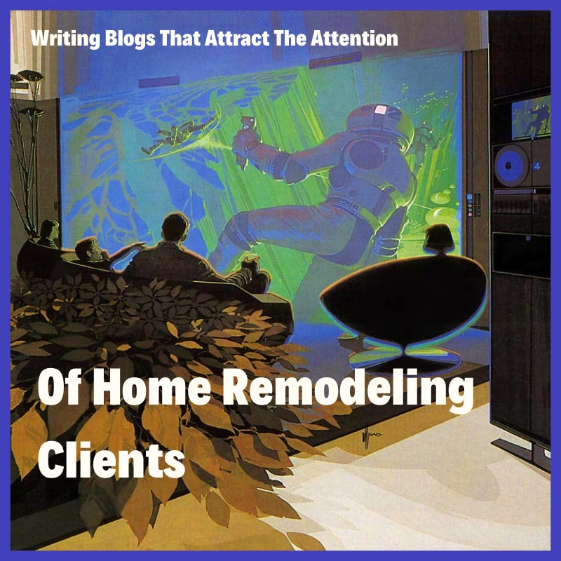 How To Write A Blog That Attracts Remodeling Clients